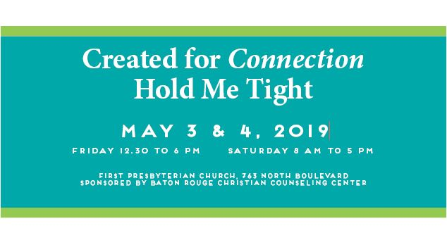 May 3-4, 2019 Created for Connection: Hold Me Tight Couples' Workshop